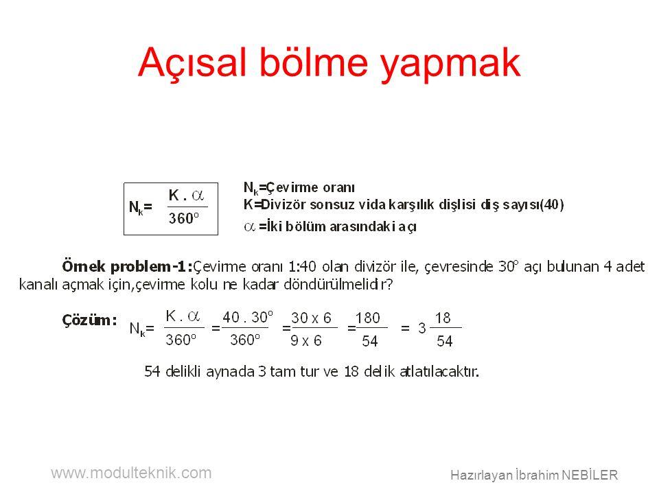 www.modulteknik.com Hazırlayan İbrahim NEBİLER Açısal bölme yapmak