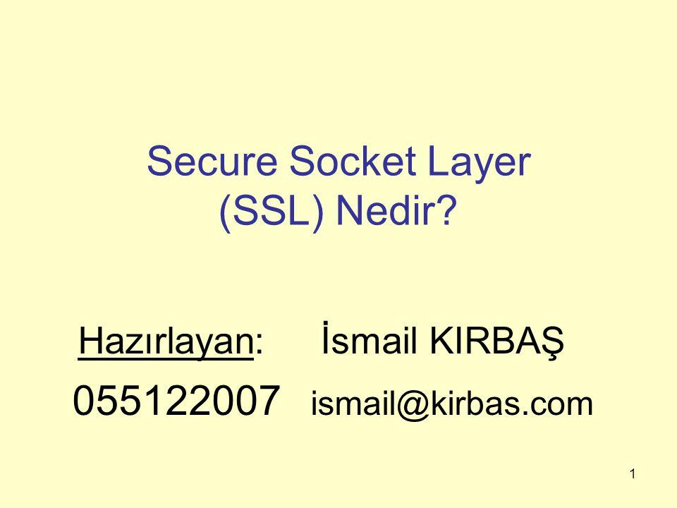 1 Hazırlayan: İsmail KIRBAŞ 055122007 ismail@kirbas.com Secure Socket Layer (SSL) Nedir?