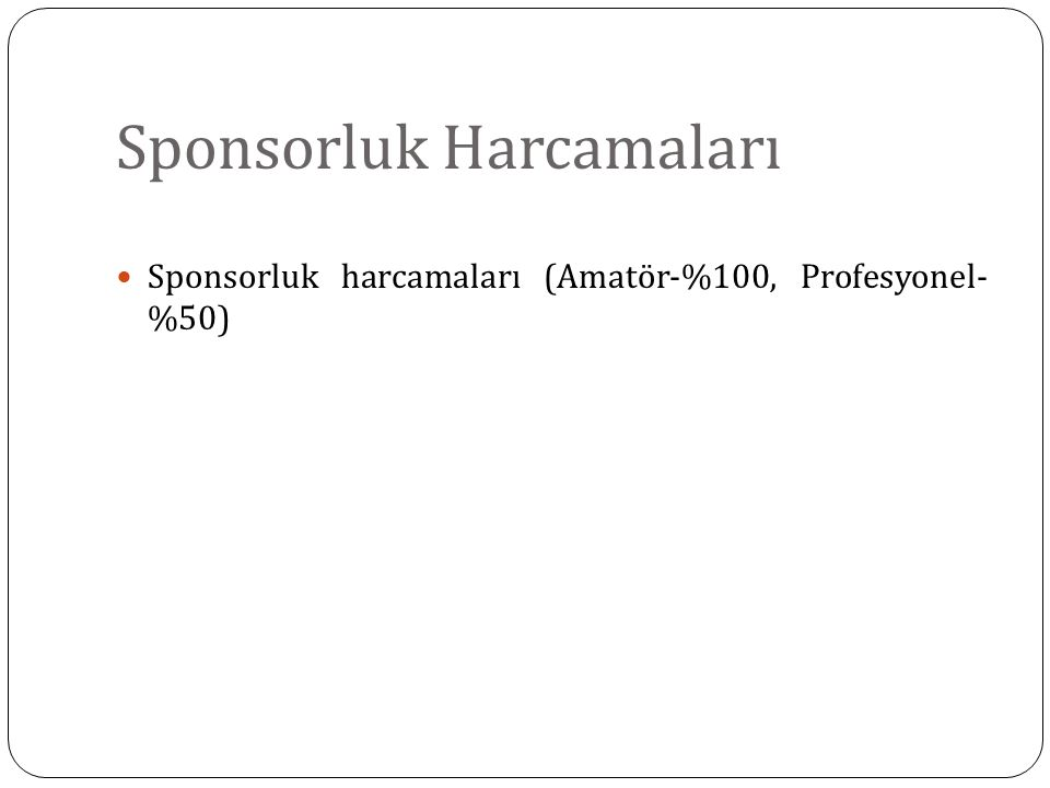 Sponsorluk Harcamaları Sponsorluk harcamaları (Amatör-%100, Profesyonel- %50)