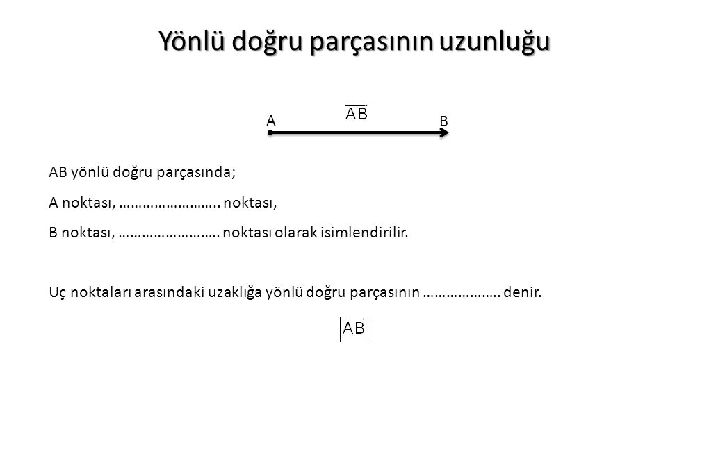 Yönlü doğru parçasının uzunluğu A B AB yönlü doğru parçasında; A noktası, ……………………..