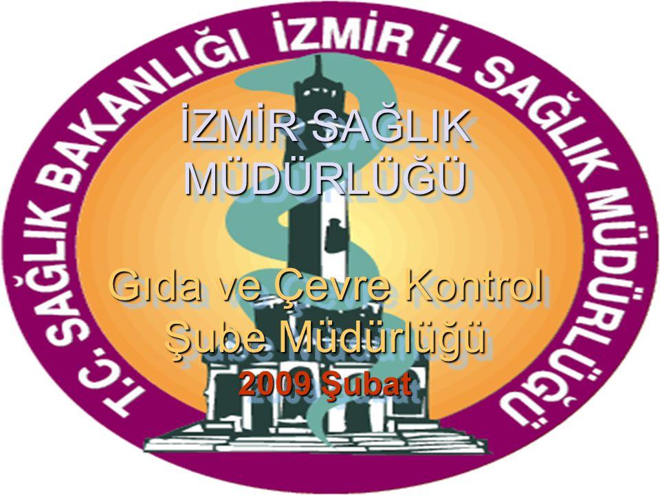 İZMİR SAĞLIK MÜDÜRLÜĞÜ Gıda ve Çevre Kontrol Şube Müdürlüğü 2009 Şubat