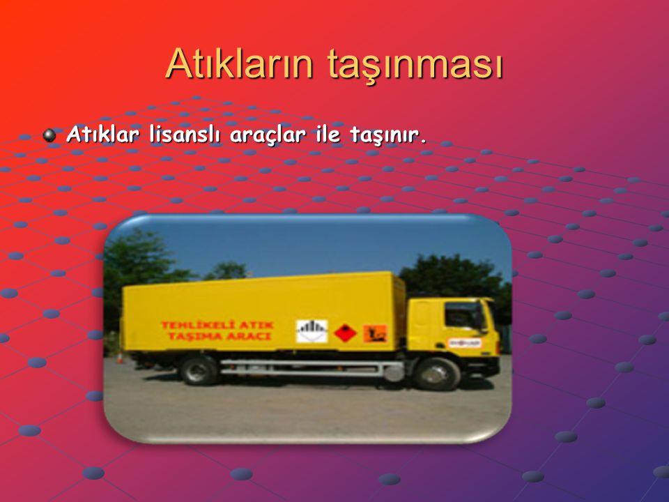 Atıkların taşınması Atıklar lisanslı araçlar ile taşınır.