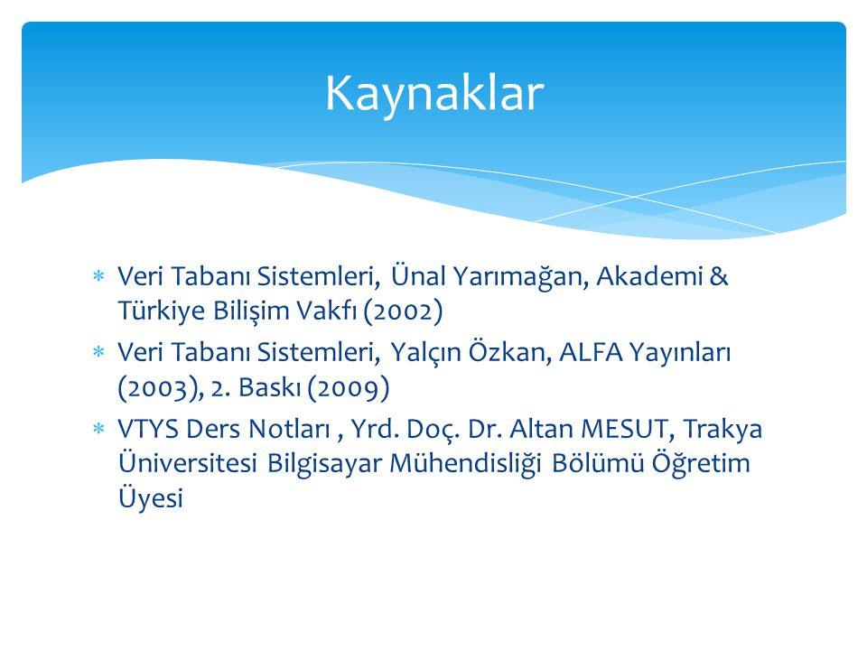  Veri Tabanı Sistemleri, Ünal Yarımağan, Akademi & Türkiye Bilişim Vakfı (2002)  Veri Tabanı Sistemleri, Yalçın Özkan, ALFA Yayınları (2003), 2. Bas