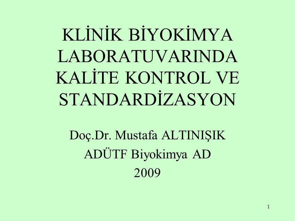 1 KLİNİK BİYOKİMYA LABORATUVARINDA KALİTE KONTROL VE STANDARDİZASYON Doç.Dr. Mustafa ALTINIŞIK ADÜTF Biyokimya AD 2009