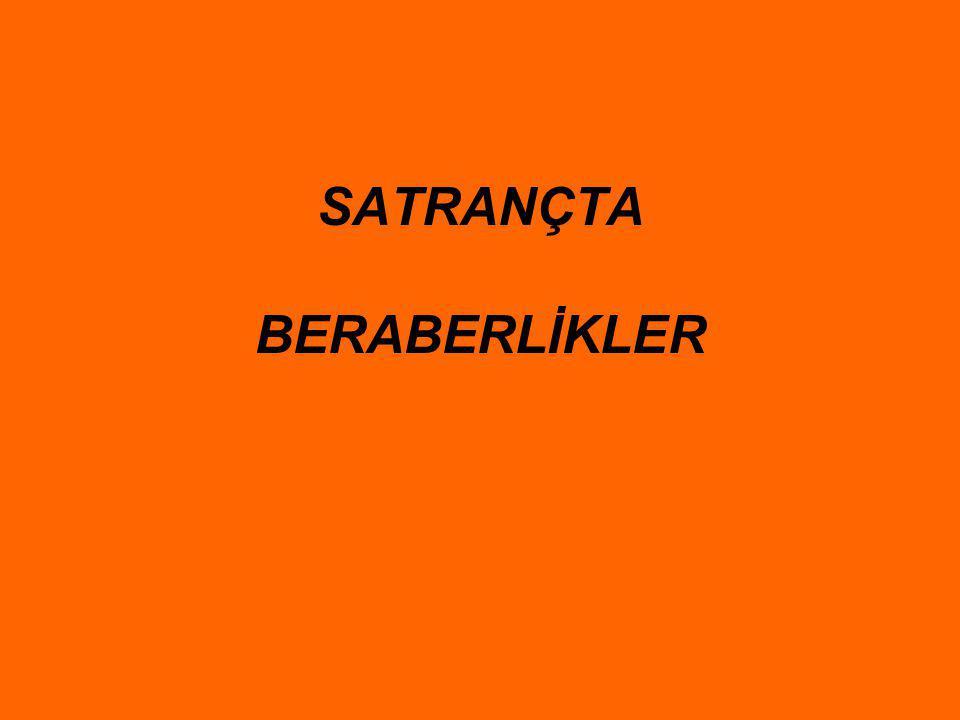 SATRANÇTA BERABERLİKLER