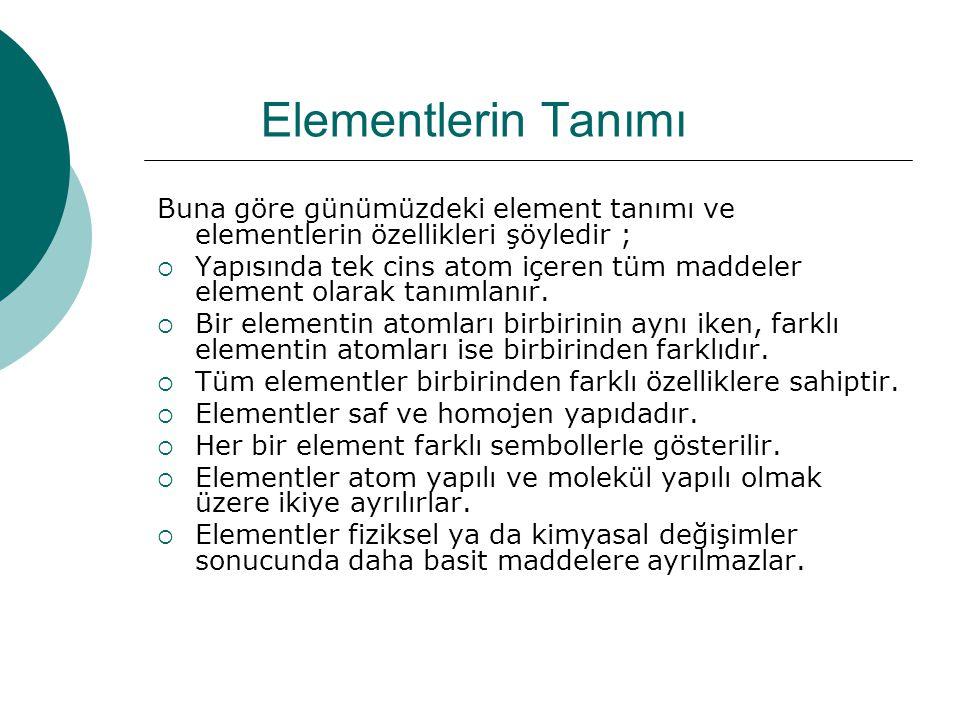 Elementlerin Tanımı Buna göre günümüzdeki element tanımı ve elementlerin özellikleri şöyledir ; YYapısında tek cins atom içeren tüm maddeler element