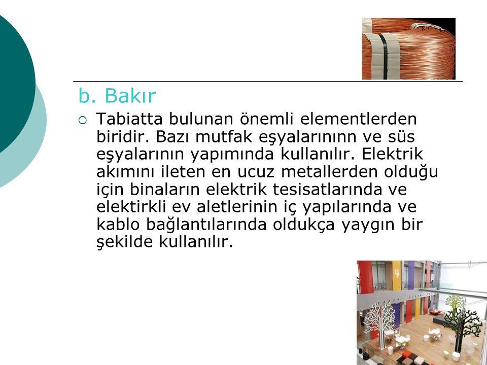 b. Bakır TTabiatta bulunan önemli elementlerden biridir. Bazı mutfak eşyalarınınn ve süs eşyalarının yapımında kullanılır. Elektrik akımını ileten e