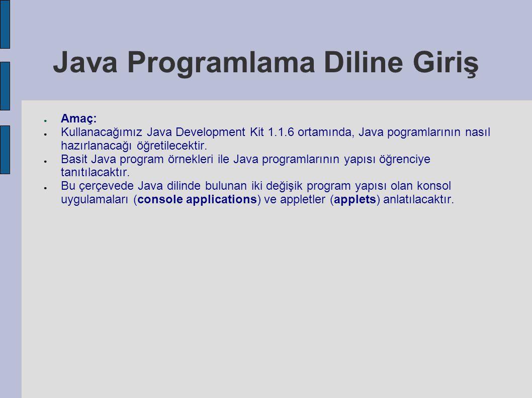 Java Programlama Diline Giriş ● Amaç: ● Kullanacağımız Java Development Kit 1.1.6 ortamında, Java pogramlarının nasıl hazırlanacağı öğretilecektir. ●