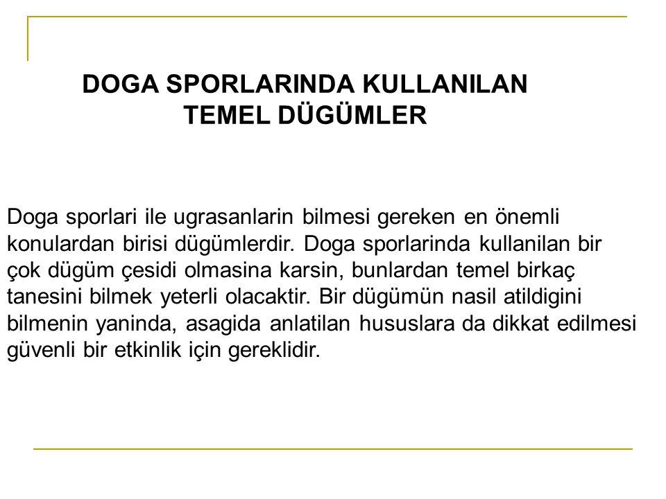 DOGA SPORLARINDA KULLANILAN TEMEL DÜGÜMLER Doga sporlari ile ugrasanlarin bilmesi gereken en önemli konulardan birisi dügümlerdir. Doga sporlarinda ku