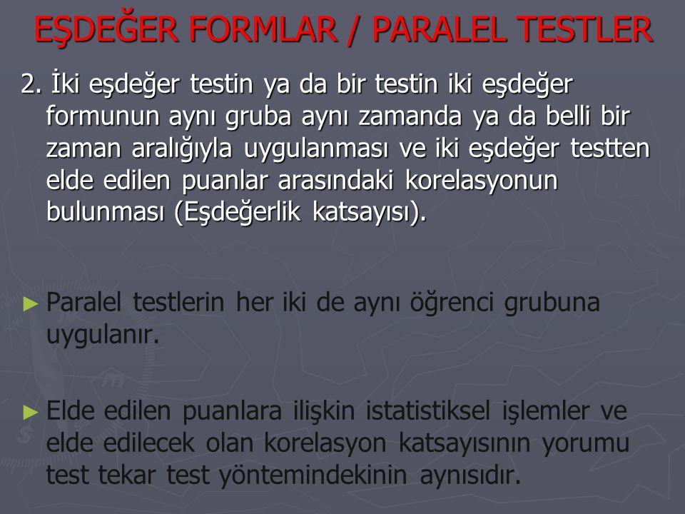 EŞDEĞER FORMLAR / PARALEL TESTLER 2. İki eşdeğer testin ya da bir testin iki eşdeğer formunun aynı gruba aynı zamanda ya da belli bir zaman aralığıyla