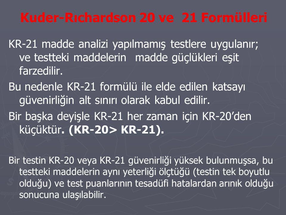 Kuder-Rıchardson 20 ve 21 Formülleri KR-21 madde analizi yapılmamış testlere uygulanır; ve testteki maddelerin madde güçlükleri eşit farzedilir. Bu ne