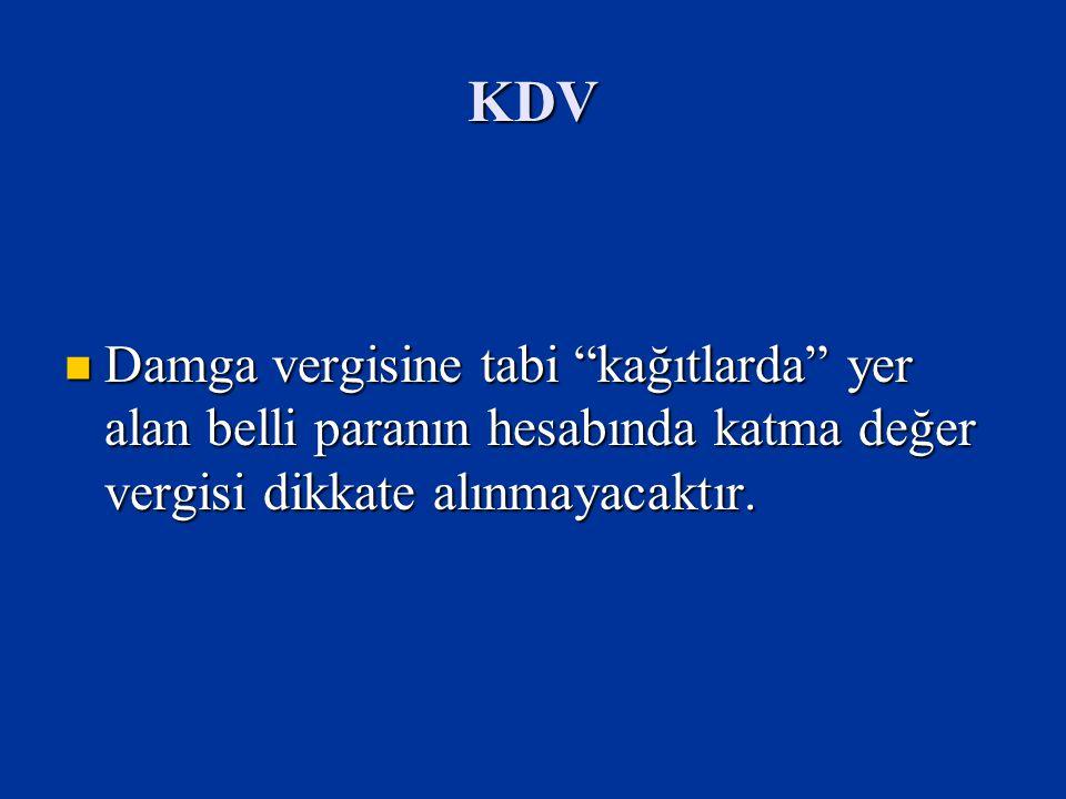 KDV Damga vergisine tabi kağıtlarda yer alan belli paranın hesabında katma değer vergisi dikkate alınmayacaktır.