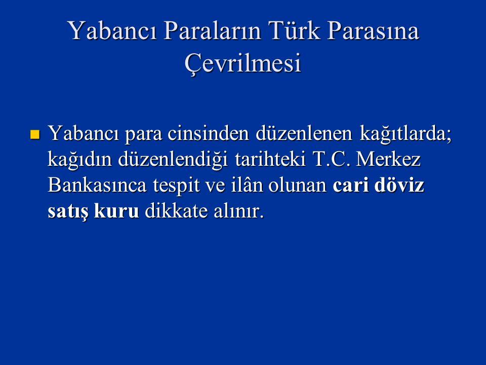 Yabancı Paraların Türk Parasına Çevrilmesi Yabancı para cinsinden düzenlenen kağıtlarda; kağıdın düzenlendiği tarihteki T.C.