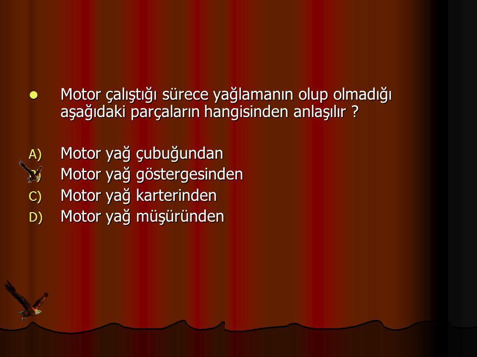 Motor çalıştığı sürece yağlamanın olup olmadığı aşağıdaki parçaların hangisinden anlaşılır ? Motor çalıştığı sürece yağlamanın olup olmadığı aşağıdaki