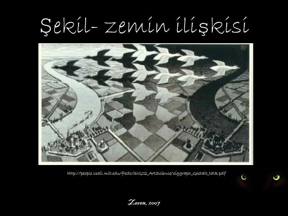 Zeren, 2007 http://people.csail.mit.edu/fredo/SIG02_ArtScience/siggraph_Gestalt_talk.pdf Ş ekil- zemin ili ş kisi