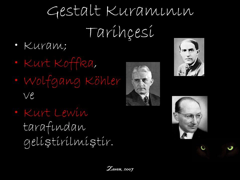 Zeren, 2007 Gestalt Kuramının Tarihçesi Kuram; Kurt Koffka, Wolfgang Köhler ve Kurt Lewin tarafından geli ş tirilmi ş tir.