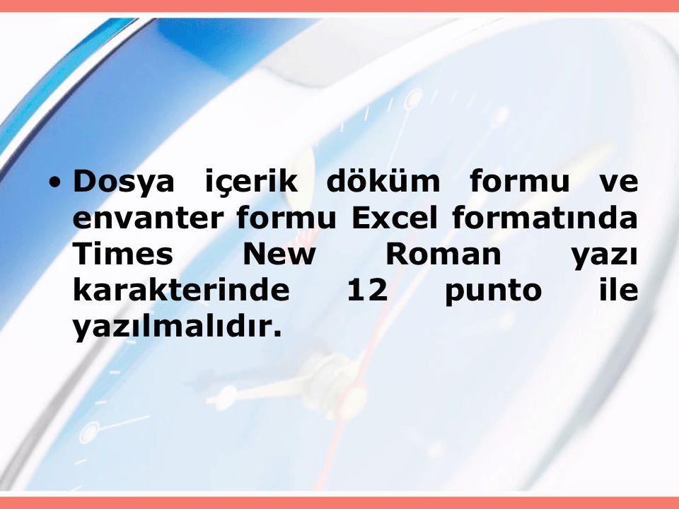 Dosya içerik döküm formu ve envanter formu Excel formatında Times New Roman yazı karakterinde 12 punto ile yazılmalıdır.