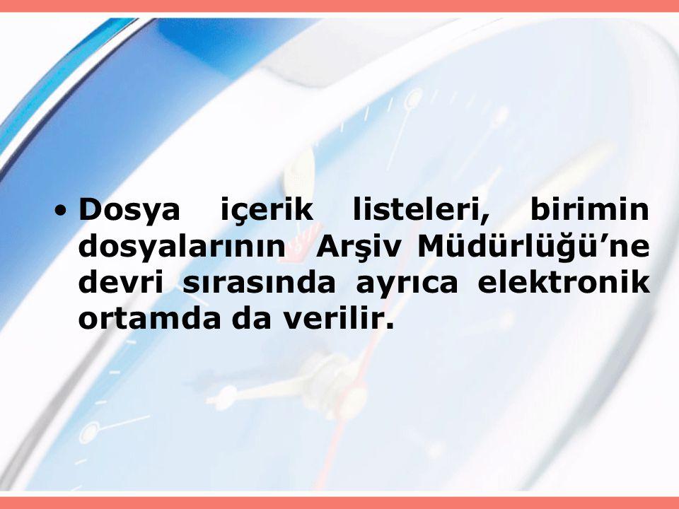 Dosya içerik listeleri, birimin dosyalarının Arşiv Müdürlüğü'ne devri sırasında ayrıca elektronik ortamda da verilir.