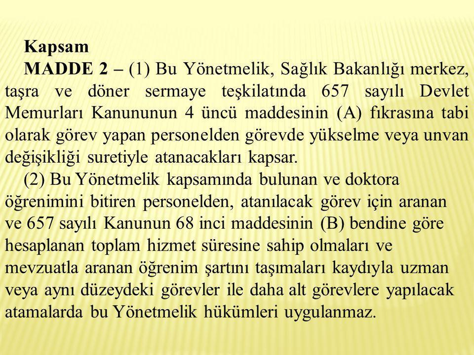 Kapsam MADDE 2 – (1) Bu Yönetmelik, Sağlık Bakanlığı merkez, taşra ve döner sermaye teşkilatında 657 sayılı Devlet Memurları Kanununun 4 üncü maddesin