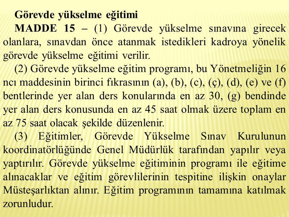 Görevde yükselme eğitimi MADDE 15 – (1) Görevde yükselme sınavına girecek olanlara, sınavdan önce atanmak istedikleri kadroya yönelik görevde yükselme