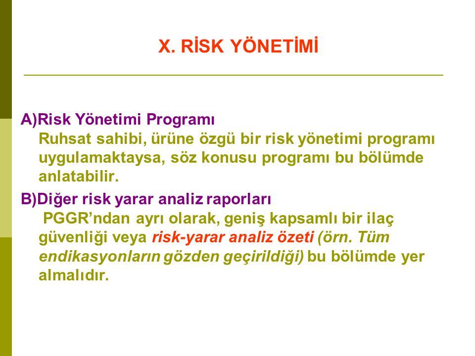 X. RİSK YÖNETİMİ A)Risk Yönetimi Programı Ruhsat sahibi, ürüne özgü bir risk yönetimi programı uygulamaktaysa, söz konusu programı bu bölümde anlatabi