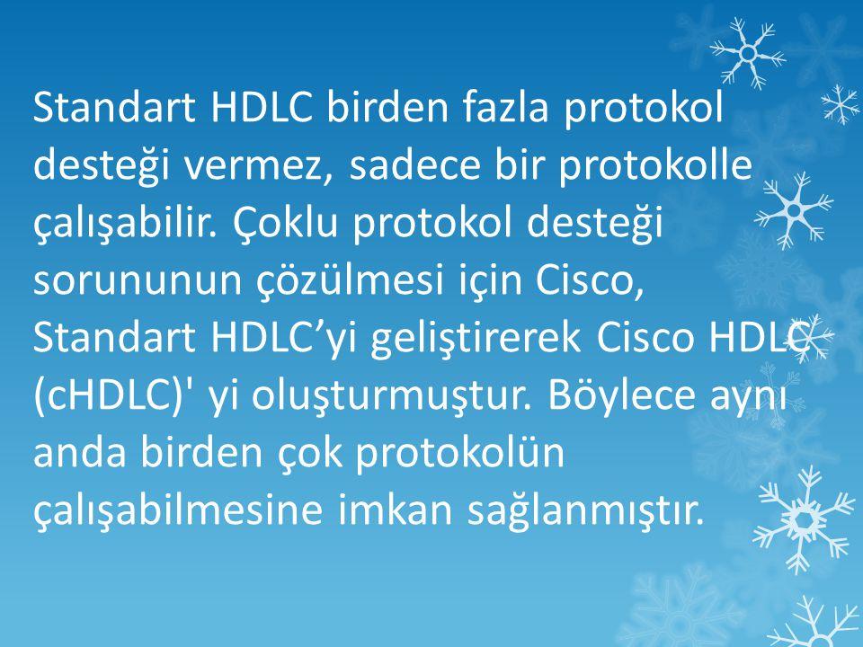 Standart HDLC birden fazla protokol desteği vermez, sadece bir protokolle çalışabilir.