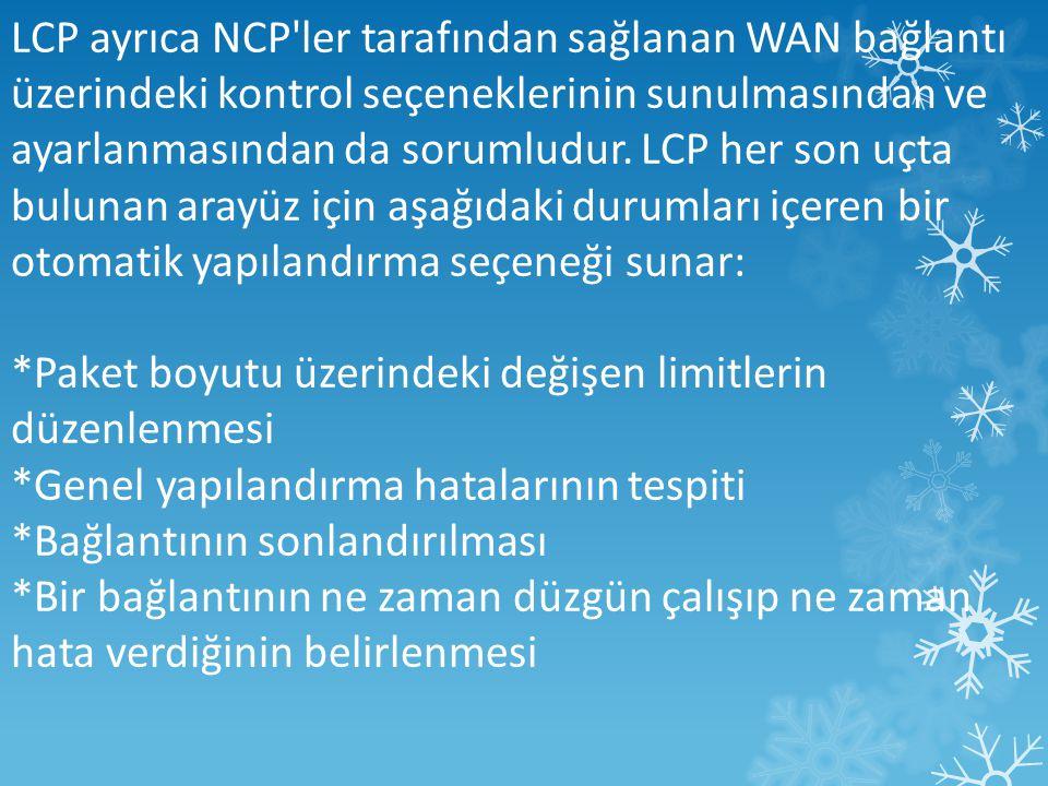 LCP ayrıca NCP ler tarafından sağlanan WAN bağlantı üzerindeki kontrol seçeneklerinin sunulmasından ve ayarlanmasından da sorumludur.