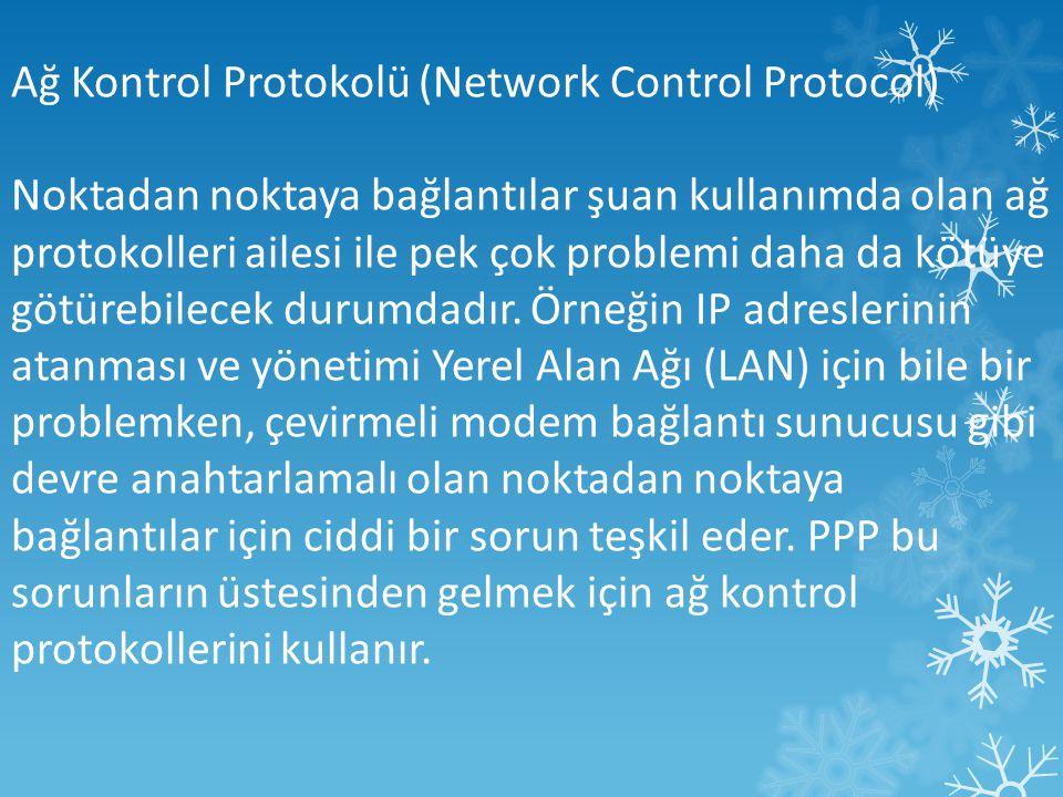 Ağ Kontrol Protokolü (Network Control Protocol) Noktadan noktaya bağlantılar şuan kullanımda olan ağ protokolleri ailesi ile pek çok problemi daha da kötüye götürebilecek durumdadır.