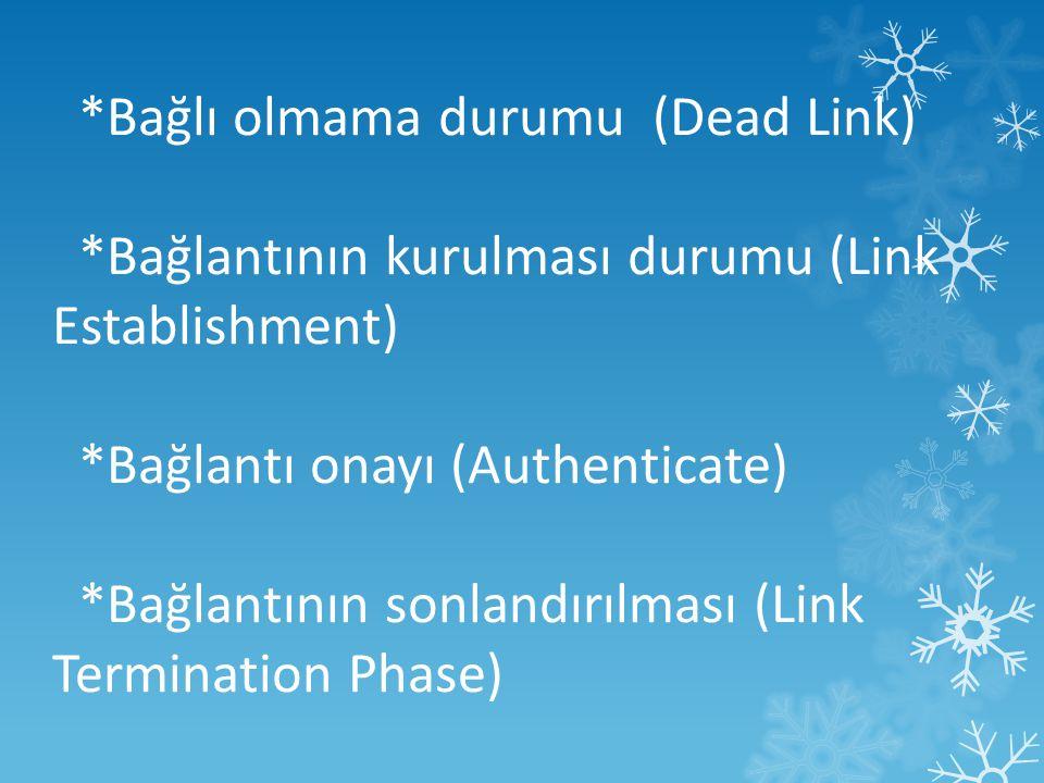 *Bağlı olmama durumu (Dead Link) *Bağlantının kurulması durumu (Link Establishment) *Bağlantı onayı (Authenticate) *Bağlantının sonlandırılması (Link Termination Phase)