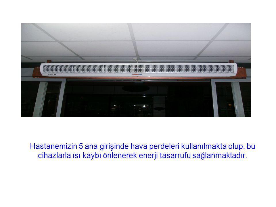 Hastanemizin 5 ana girişinde hava perdeleri kullanılmakta olup, bu cihazlarla ısı kaybı önlenerek enerji tasarrufu sağlanmaktadır.