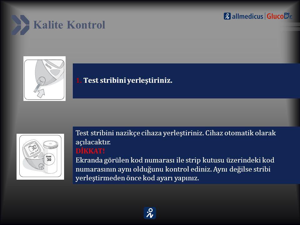Kalite Kontrol 1. Test stribini yerleştiriniz. Test stribini nazikçe cihaza yerleştiriniz. Cihaz otomatik olarak açılacaktır. DİKKAT! Ekranda görülen