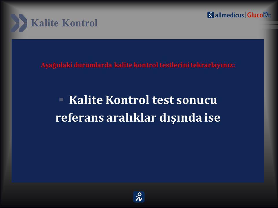 Kalite Kontrol Aşağıdaki durumlarda kalite kontrol testlerini tekrarlayınız:  Kalite Kontrol test sonucu referans aralıklar dışında ise