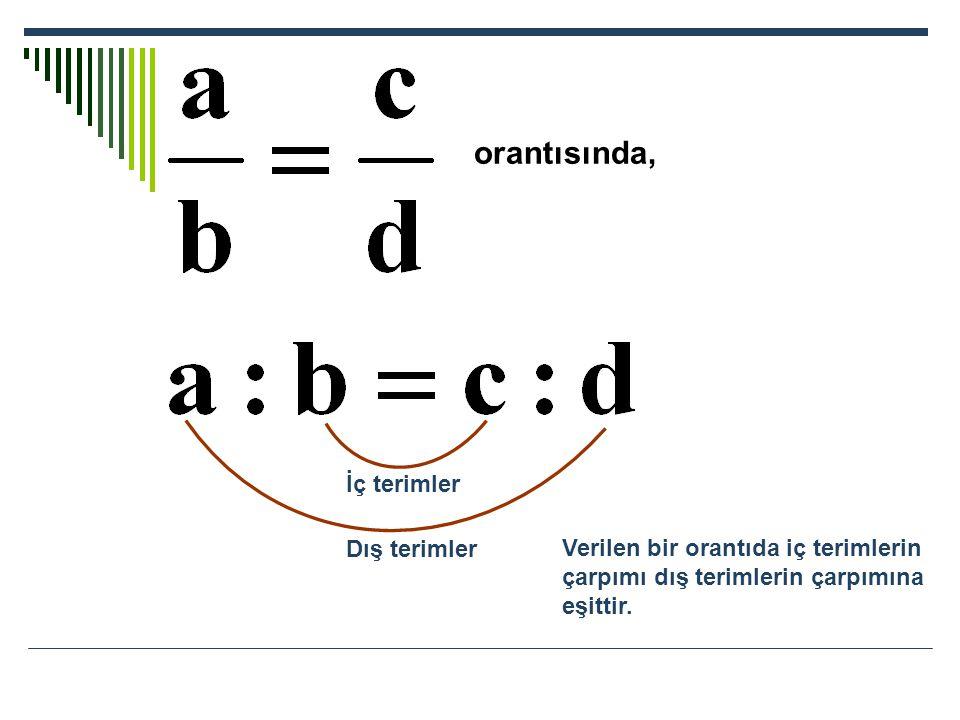 orantısında, Dış terimler İç terimler Verilen bir orantıda iç terimlerin çarpımı dış terimlerin çarpımına eşittir.