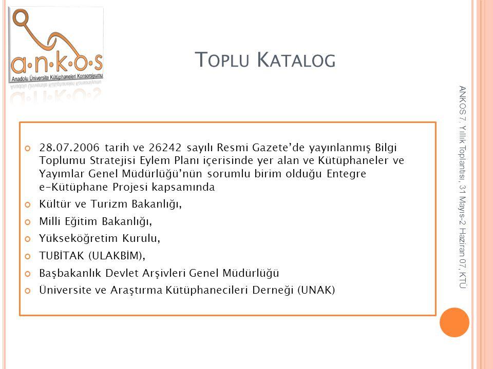 T OPLU K ATALOG 28.07.2006 tarih ve 26242 sayılı Resmi Gazete'de yayınlanmış Bilgi Toplumu Stratejisi Eylem Planı içerisinde yer alan ve Kütüphaneler