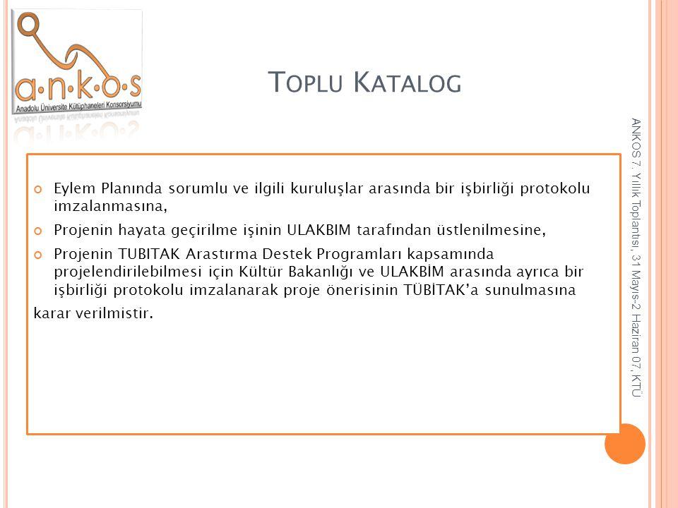 T OPLU K ATALOG Eylem Planında sorumlu ve ilgili kuruluşlar arasında bir işbirliği protokolu imzalanmasına, Projenin hayata geçirilme işinin ULAKBIM t