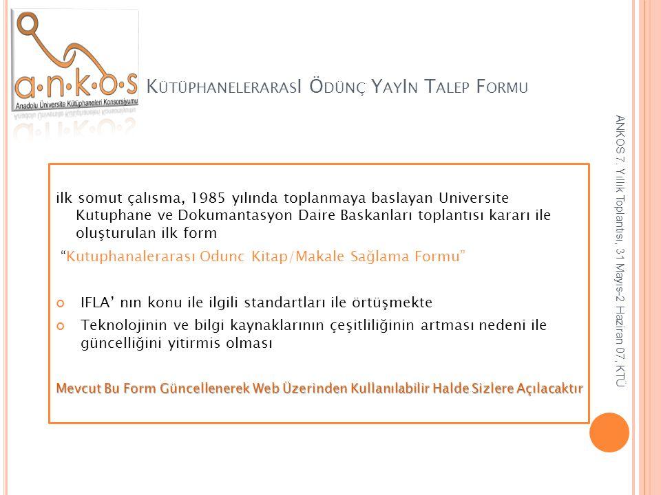 K ÜTÜPHANELERARAS I Ö DÜNÇ Y AY I N T ALEP F ORMU ilk somut çalısma, 1985 yılında toplanmaya baslayan Universite Kutuphane ve Dokumantasyon Daire Bask