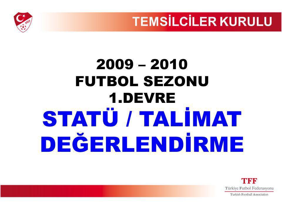 2009 – 2010 FUTBOL SEZONU 1.DEVRE STATÜ / TALİMAT DEĞERLENDİRME TEMSİLCİLER KURULU