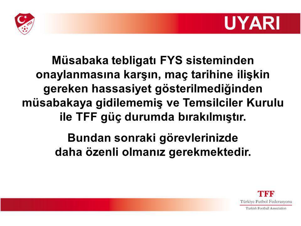UYARI Müsabaka tebligatı FYS sisteminden onaylanmasına karşın, maç tarihine ilişkin gereken hassasiyet gösterilmediğinden müsabakaya gidilememiş ve Temsilciler Kurulu ile TFF güç durumda bırakılmıştır.