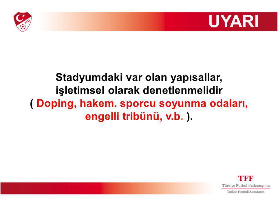 Stadyumdaki var olan yapısallar, işletimsel olarak denetlenmelidir ( Doping, hakem.