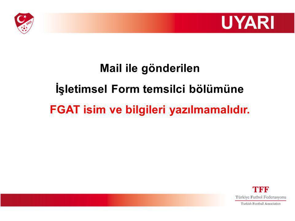 Mail ile gönderilen İşletimsel Form temsilci bölümüne FGAT isim ve bilgileri yazılmamalıdır. UYARI