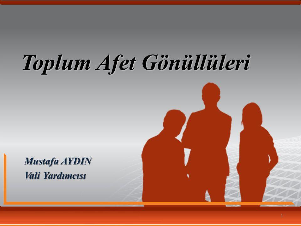 Toplum Afet Gönüllüleri Mustafa AYDIN Vali Yardımcısı 1