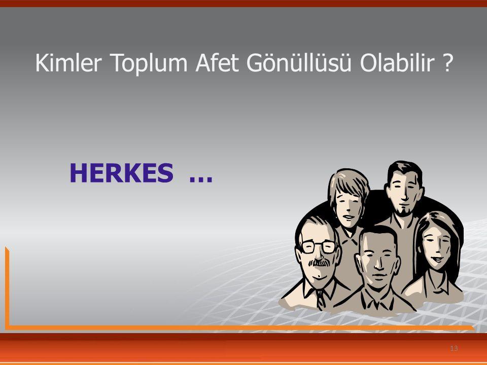 Kimler Toplum Afet Gönüllüsü Olabilir ? HERKES … 13