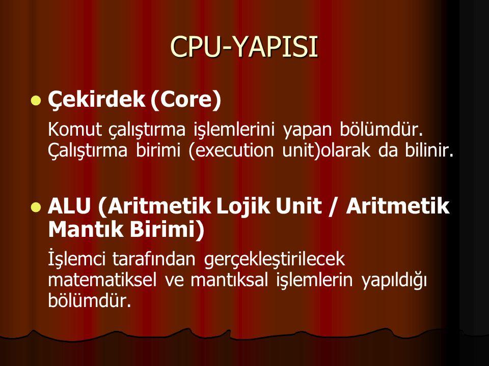 CPU-YAPISI Çekirdek (Core) Komut çalıştırma işlemlerini yapan bölümdür.