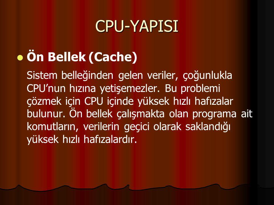 CPU-YAPISI Ön Bellek (Cache) Sistem belleğinden gelen veriler, çoğunlukla CPU'nun hızına yetişemezler.