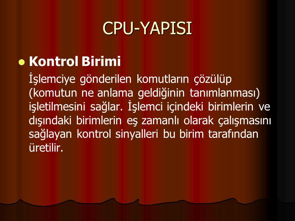 CPU-YAPISI Kontrol Birimi İşlemciye gönderilen komutların çözülüp (komutun ne anlama geldiğinin tanımlanması) işletilmesini sağlar.