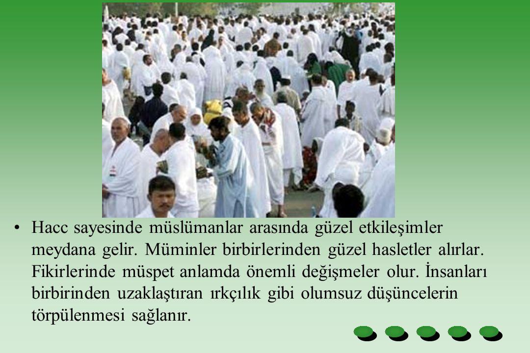 Hacc sayesinde müslümanlar arasında güzel etkileşimler meydana gelir.