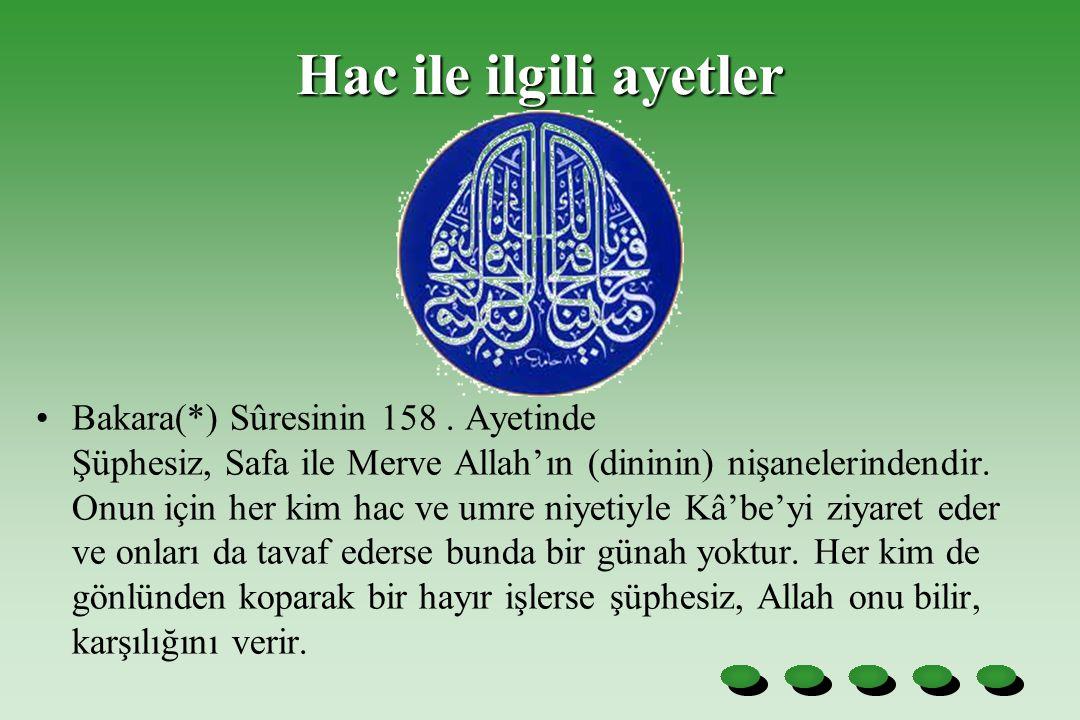 Hac ile ilgili ayetler Bakara(*) Sûresinin 158. Ayetinde Şüphesiz, Safa ile Merve Allah'ın (dininin) nişanelerindendir. Onun için her kim hac ve umre