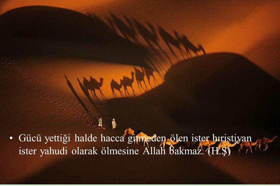 'Hac etmek isteyen acele davransın'......'Hac evlilikten öncedir' (H.Ş) 'Hac ve Umre edenler Allahın elçileridir,günahları affedilir,ve duaları makbuldur' (H.Ş)