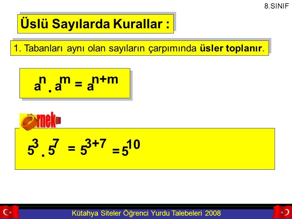 Kütahya Siteler Öğrenci Yurdu Talebeleri 2008 Üslü Sayılarda Kurallar : 1. Tabanları aynı olan sayıların çarpımında üsler toplanır. a n a m = a n+m. 5