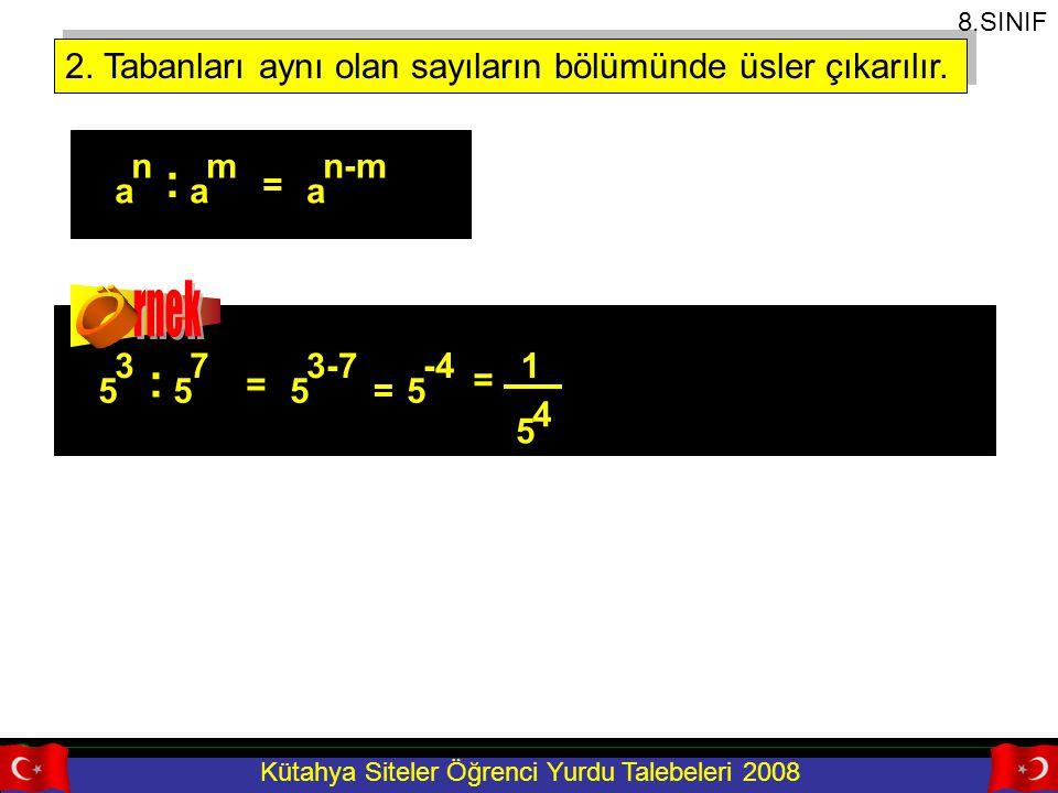 Kütahya Siteler Öğrenci Yurdu Talebeleri 2008 2. Tabanları aynı olan sayıların bölümünde üsler çıkarılır. a n a m = a n-m : 5 3 5 7 = 5 3-7 : =5 -4 1